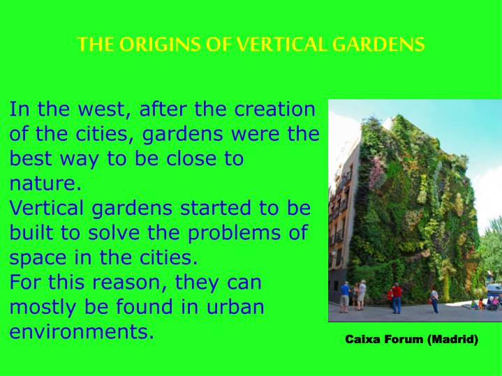 In the west, after the creation of the cities, gardens were the best way to be close to nature.