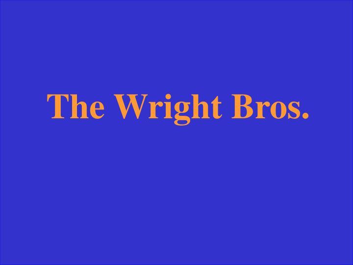 The Wright Bros.