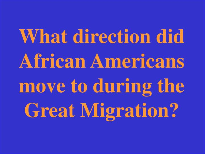 What direction did African Americans move to during the Great Migration?