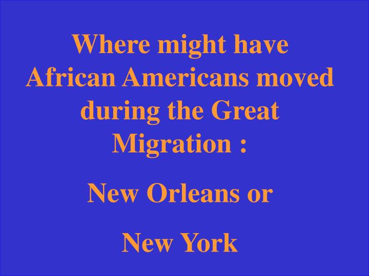 Where might have African Americans moved during the Great Migration :