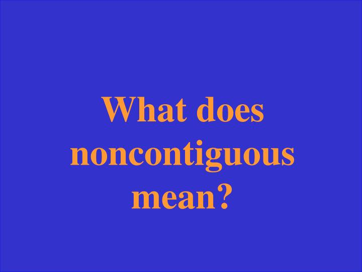 What does noncontiguous mean?