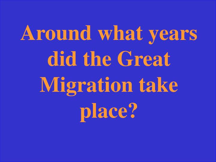 Around what years did the Great Migration take place?