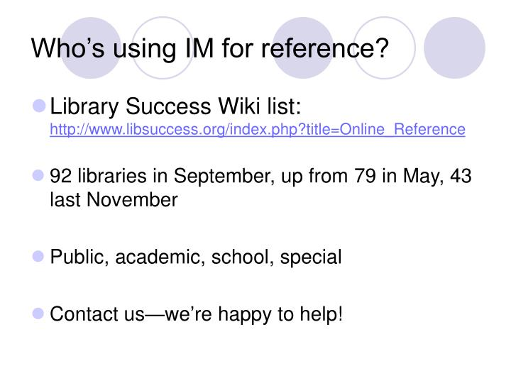 Who's using IM for reference?