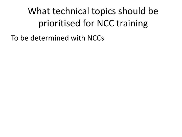 What technical topics should be prioritised for NCC training