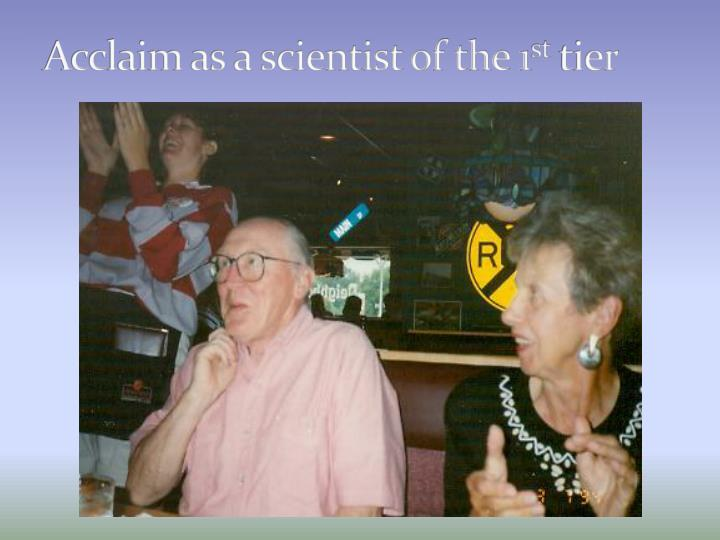 Acclaim as a scientist of the 1