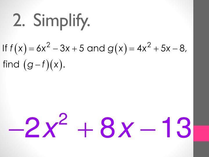 2.  Simplify.