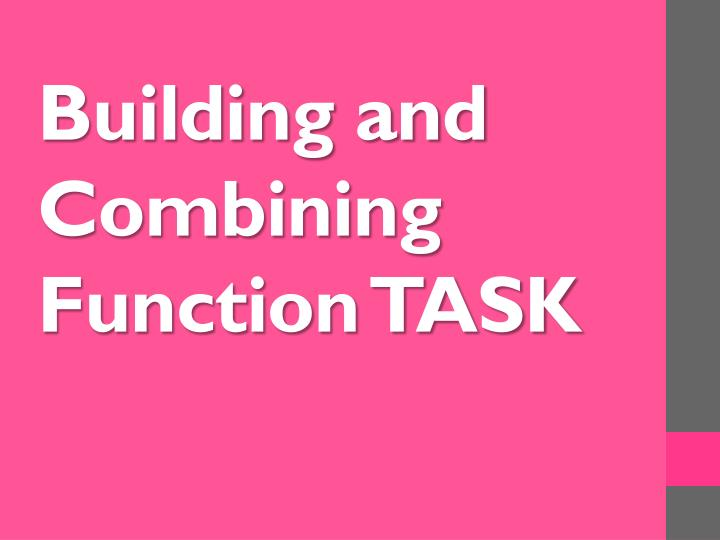 Building and Combining Function TASK
