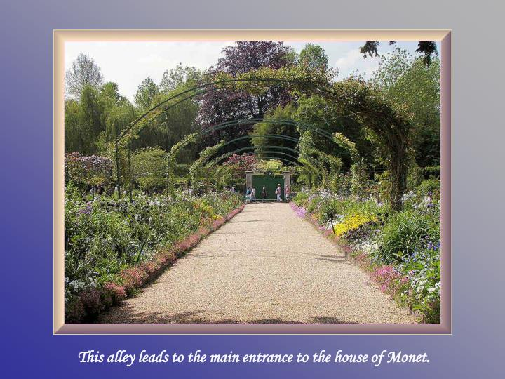 This alley leads to the main entrance to the house of Monet.