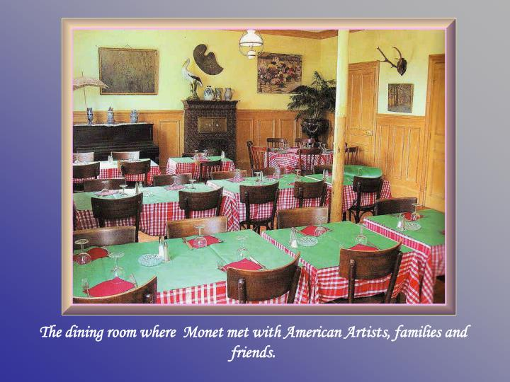 The dining room where  Monet met with American Artist