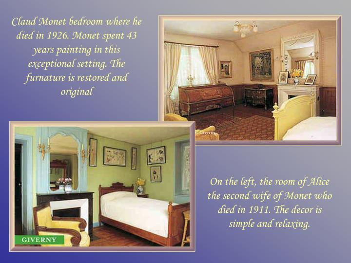 Claud Monet bedroom where he died in 1926. Monet spent 43 years painting in this exceptional setting. The furnature is restored and original