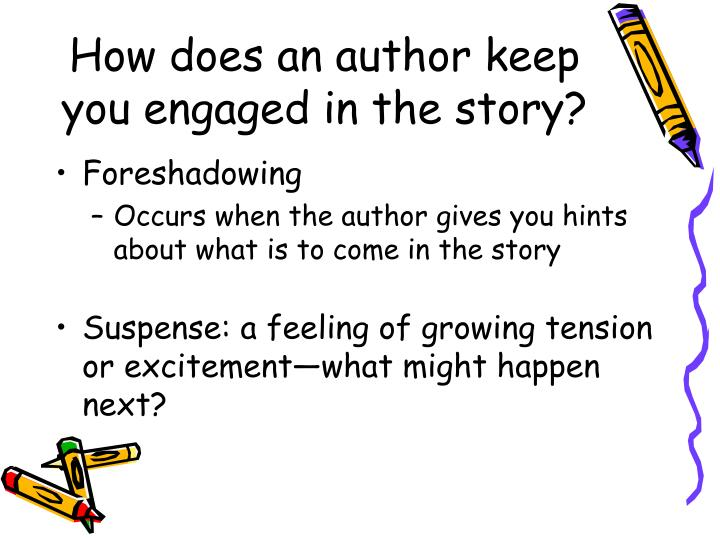 How does an author keep you engaged in the story?