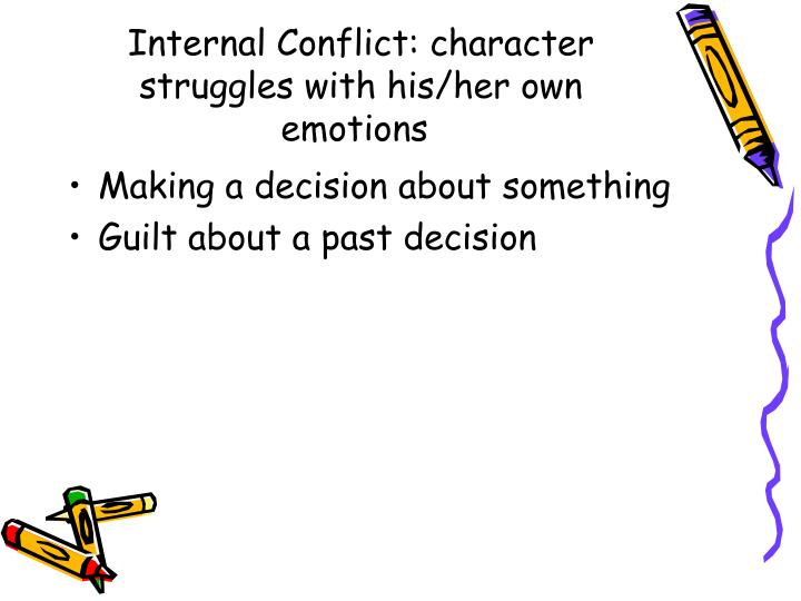 Internal Conflict: character struggles with his/her own emotions