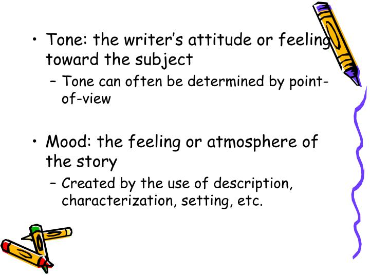 Tone: the writer's attitude or feeling toward the subject