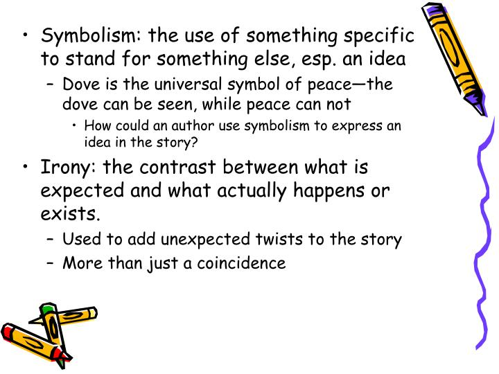 Symbolism: the use of something specific to stand for something else, esp. an idea