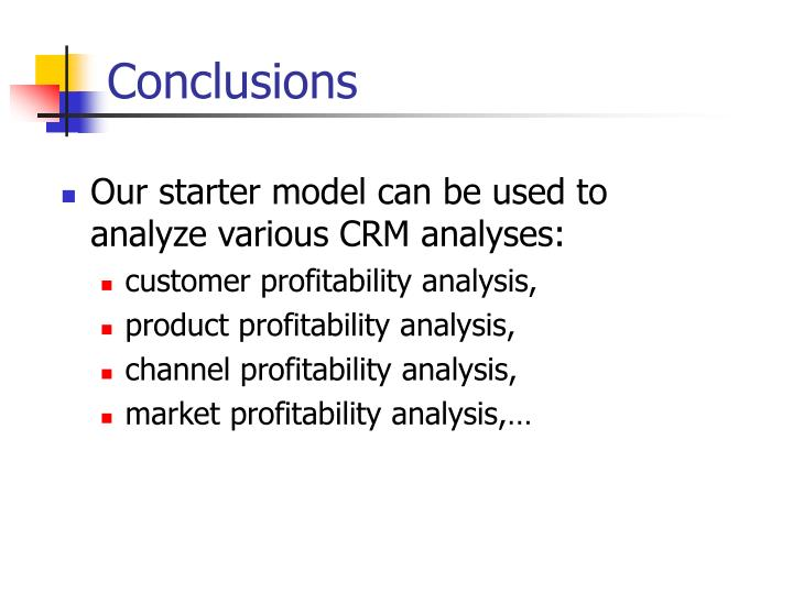 Our starter model can be used to analyze various CRM analyses: