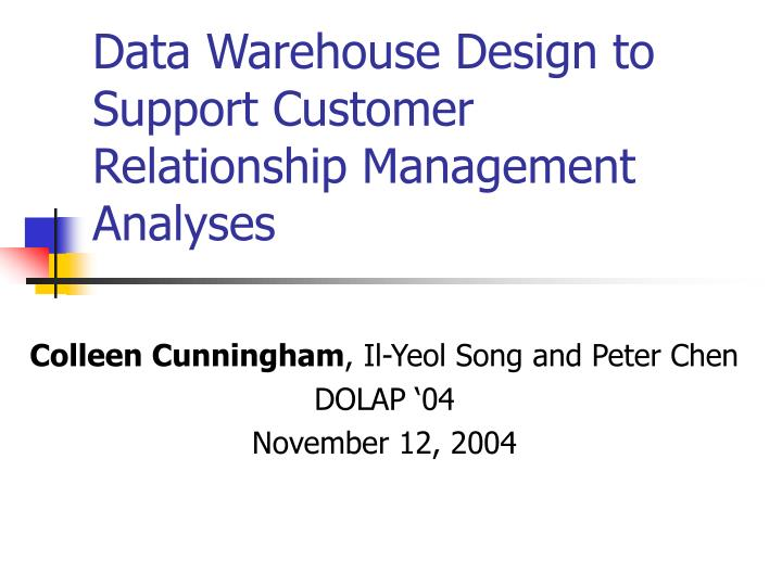 Data Warehouse Design to Support Customer Relationship Management Analyses