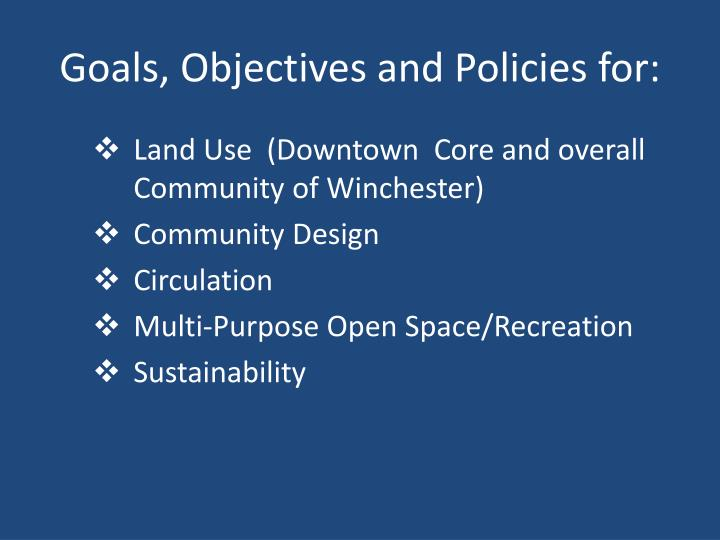 Goals, Objectives and Policies for: