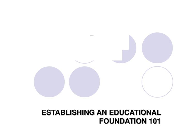 Establishing an educational foundation 101