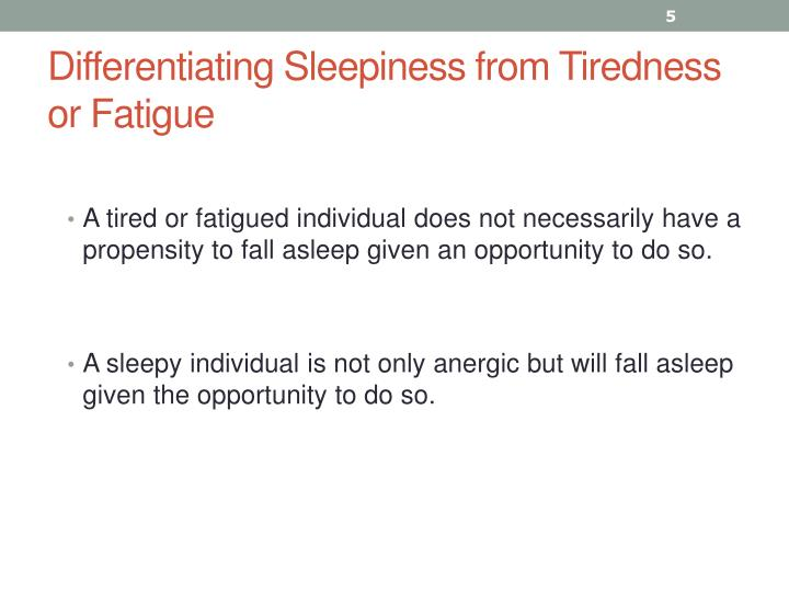 Differentiating Sleepiness from Tiredness or Fatigue