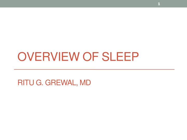 Overview of sleep ritu g grewal md