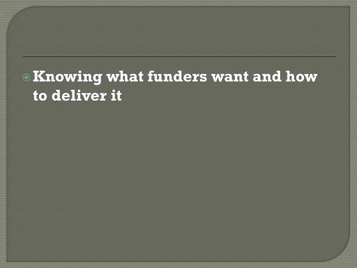 Knowing what funders want and how to deliver it