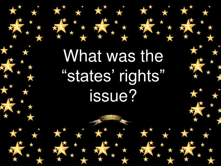 "What was the ""states' rights"" issue?"