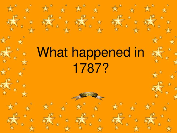 What happened in 1787?