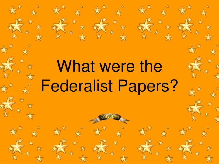 What were the Federalist Papers?
