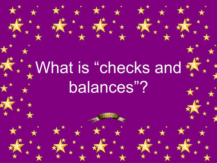 "What is ""checks and balances""?"