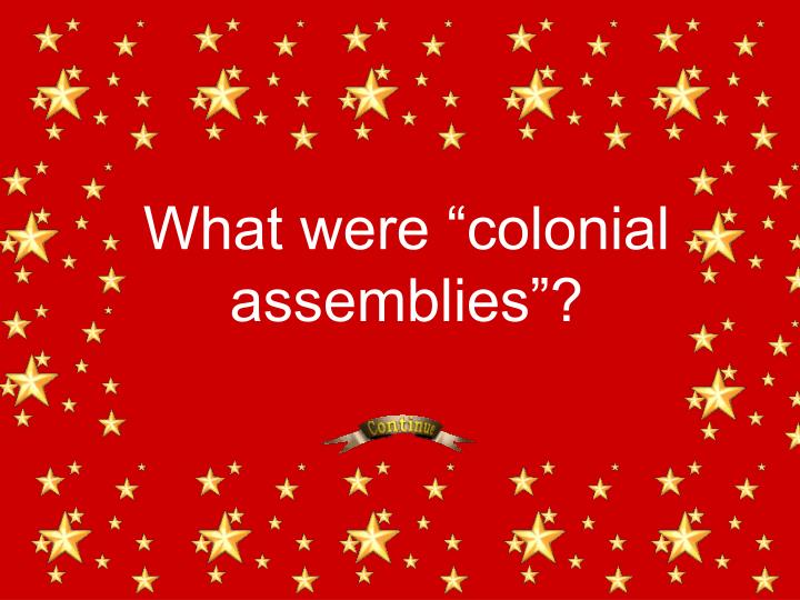 "What were ""colonial assemblies""?"