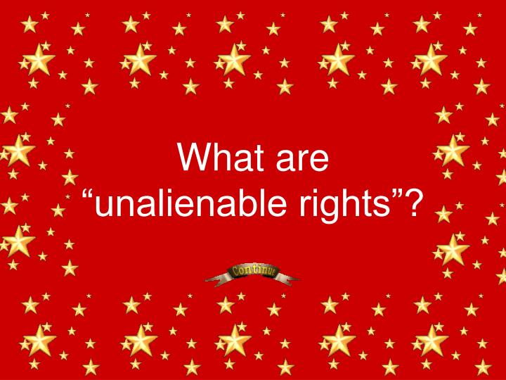 "What are ""unalienable rights""?"