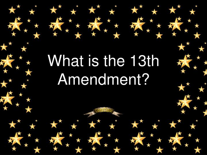 What is the 13th Amendment?