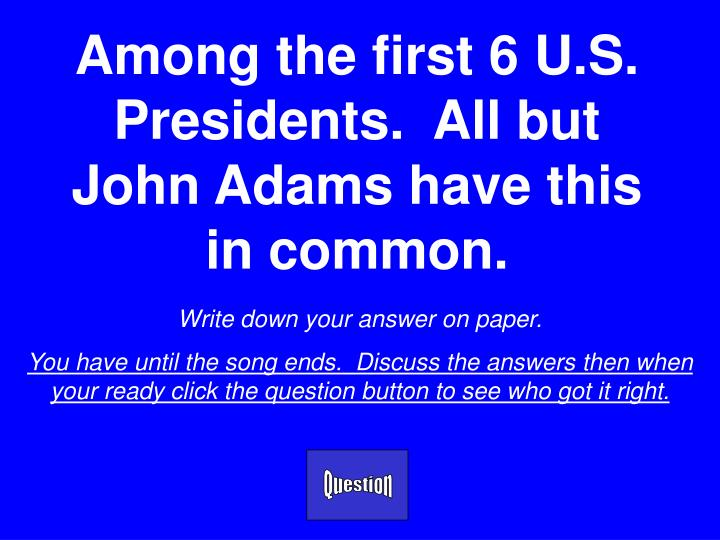 Among the first 6 U.S. Presidents.  All but John Adams have this in common.