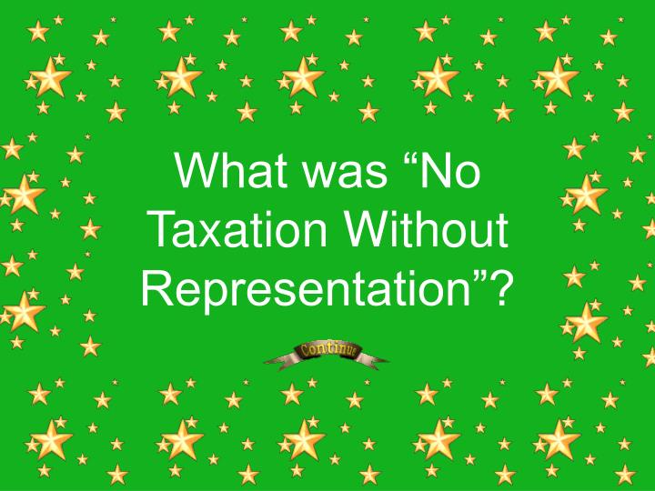 "What was ""No Taxation Without Representation""?"