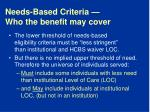 needs based criteria who the benefit may cover