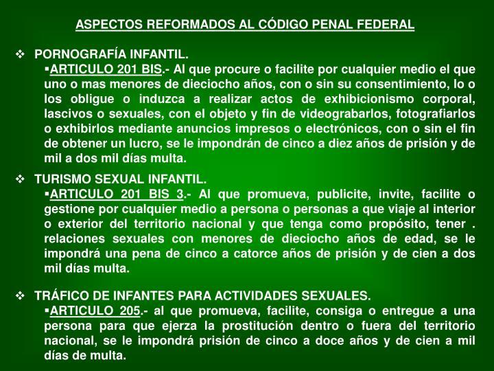 ASPECTOS REFORMADOS AL CÓDIGO PENAL FEDERAL