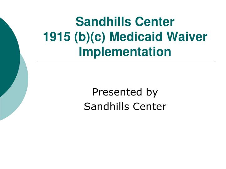Sandhills center 1915 b c medicaid waiver implementation