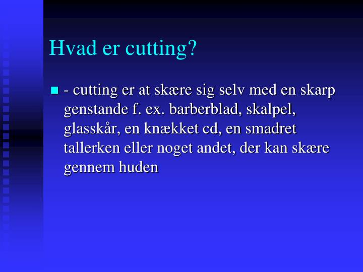 Hvad er cutting?