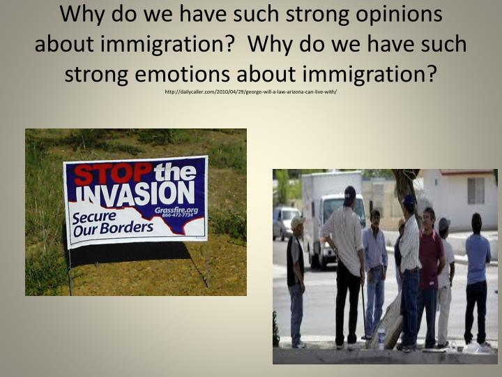 Why do we have such strong opinions about immigration?  Why do we have such strong emotions about immigration?