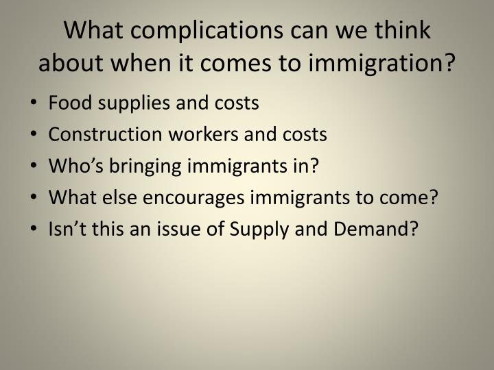 What complications can we think about when it comes to immigration?