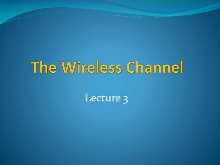 The wireless channel