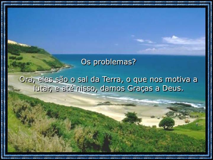 Os problemas?