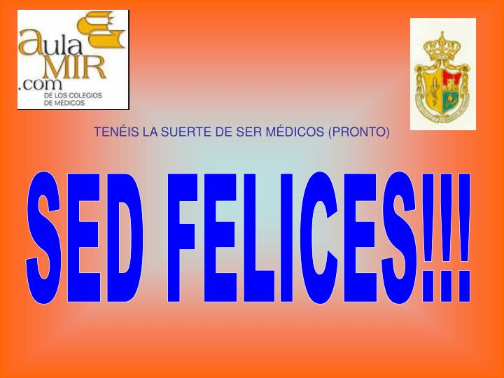 SED FELICES!!!