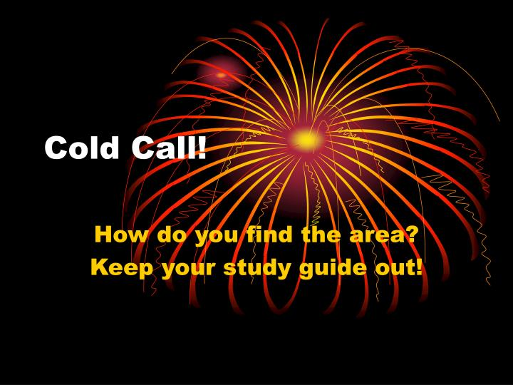 Cold Call!