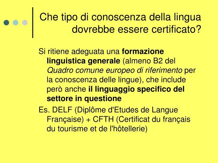 Che tipo di conoscenza della lingua dovrebbe essere certificato?