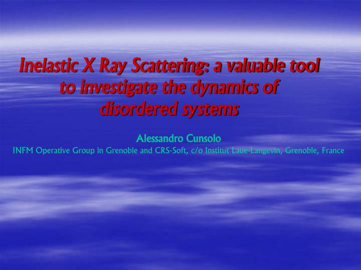 Inelastic X Ray Scattering: a valuable tool to investigate the dynamics of  disordered systems