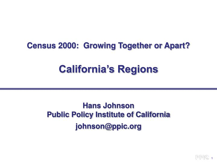 Census 2000 growing together or apart california s regions