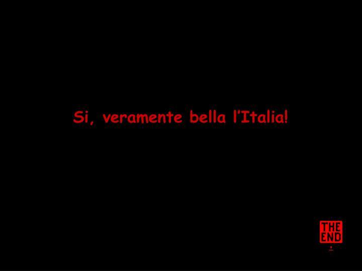 Si, veramente bella l'Italia!