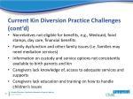current kin diversion practice challenges cont d