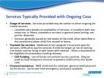 services typically provided with ongoing case